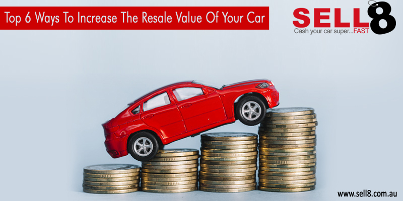 top 6 ways to increase the resale value of your car